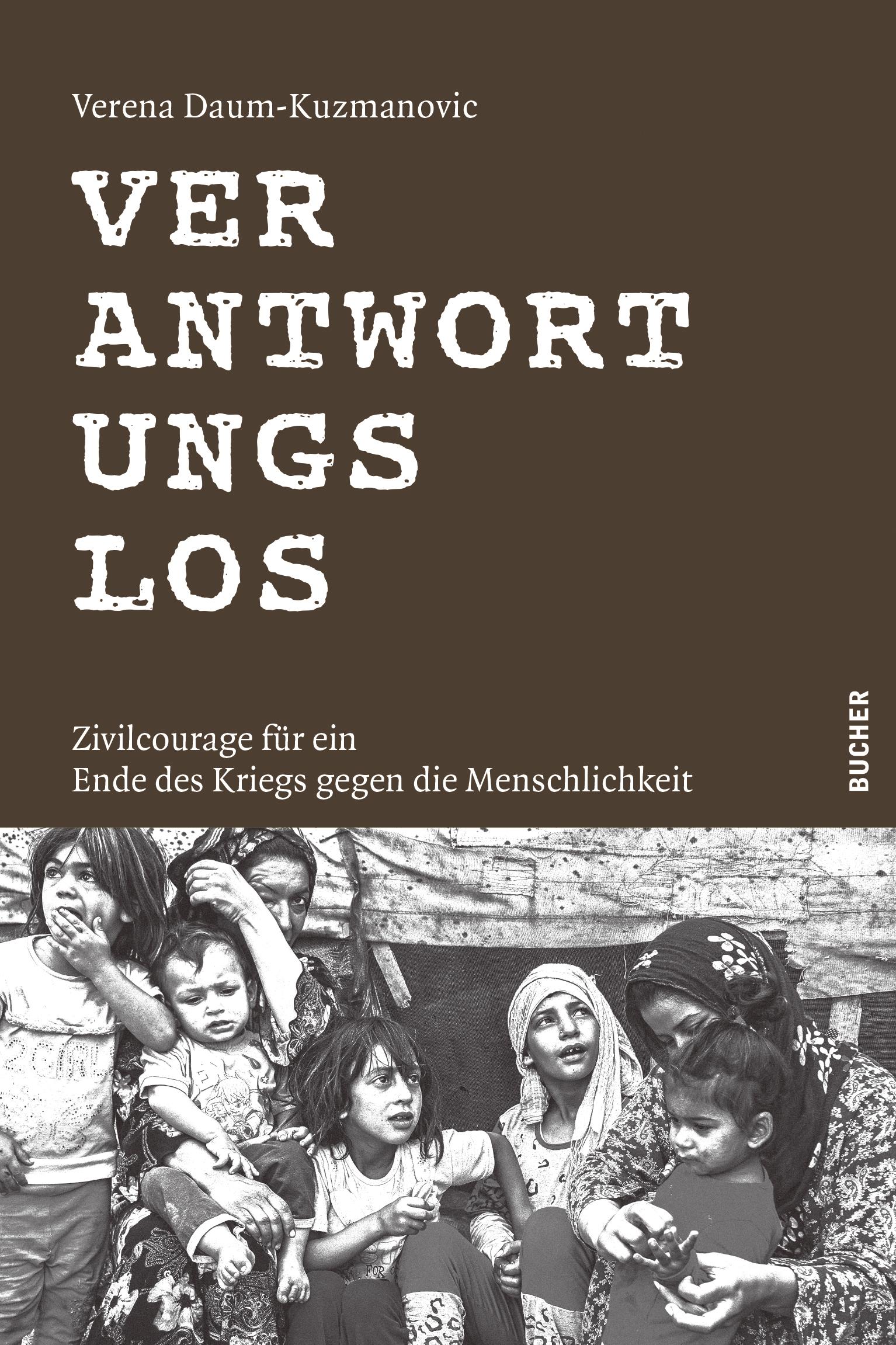 """Cover Buch Verena Daum """"Verantwortungslos - Zivilcourage für ein Ende des Kriegs gegen die Menschlichkeit"""" Papst Franziskus Erwin Kräutler Jean Ziegler"""