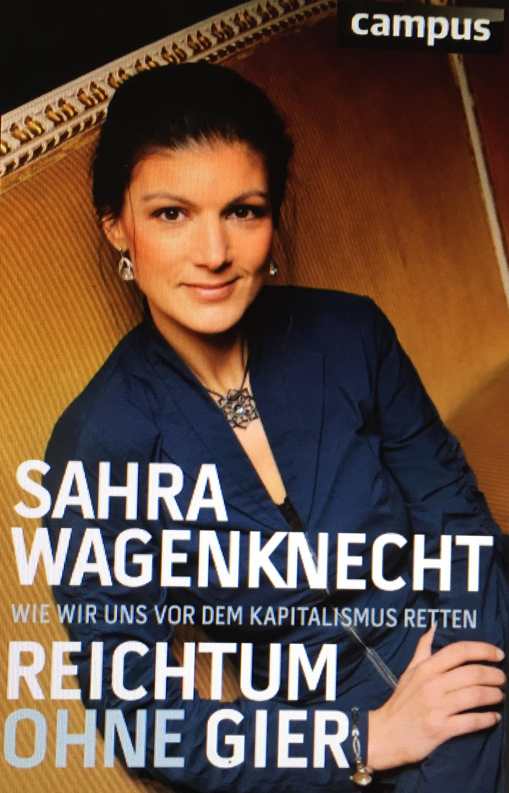 """Das neue Buch der Vorsitzenden der Linksfraktion im Deutschen Bundestag und Volkswirtin Sarah Wagenknecht: """"Reichtum ohne Gier - Wie wir uns vor dem Kapitalismus retten"""""""