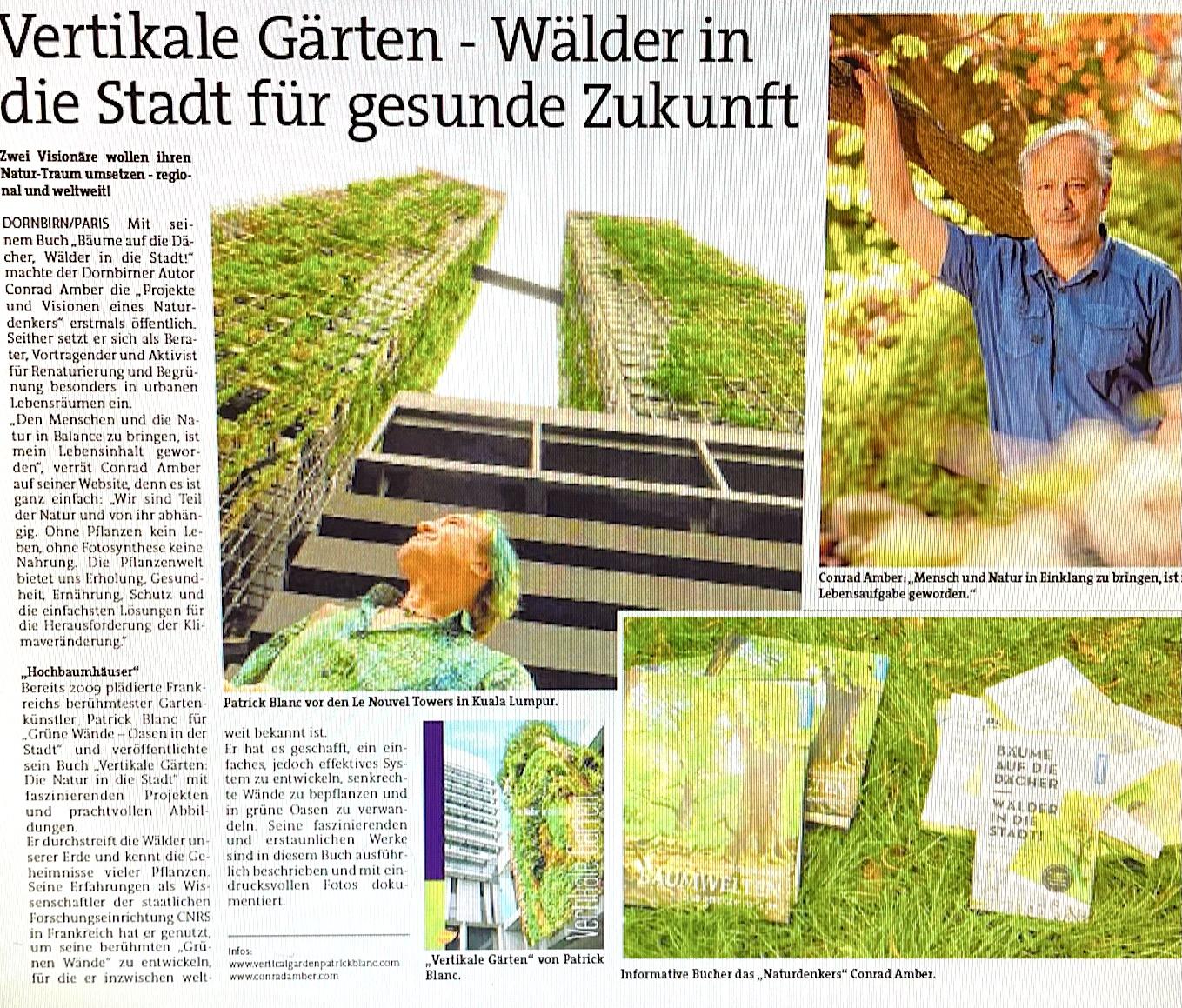 """Zwei Visionäre wollen ihren Naturtraum umsetzen – regional und weltweit! Mit seinem Buch """"Bäume auf die Dächer, Wälder in die Stadt!"""" machte der Dornbirner Autor Conrad Amber die """"Projekte und Visionen eines Naturdenkers"""" erstmals öffentlich. Seither setzt er sich als Berater, Vortragender und Aktivist für Renaturierung und Begrünung besonders in urbanen Lebensräumen ein. """"Den Menschen und die Natur in Balance zu bringen, ist mein Lebensinhalt geworden"""", verrät Conrad Amber auf seiner Website, denn es ist ganz einfach: """"Wir sind Teil der Natur und von ihr abhängig. Ohne Pflanzen kein Leben, ohne Fotosynthese keine Nahrung.""""  Von Verena Daum, www.progression.at (der Artikel ist am 17.9.21 in der Extra-Ausgabe """"Wertvoll - Öko-Initiativen …"""" der """"Vorarlberger Nachrichten"""" erschienen)"""